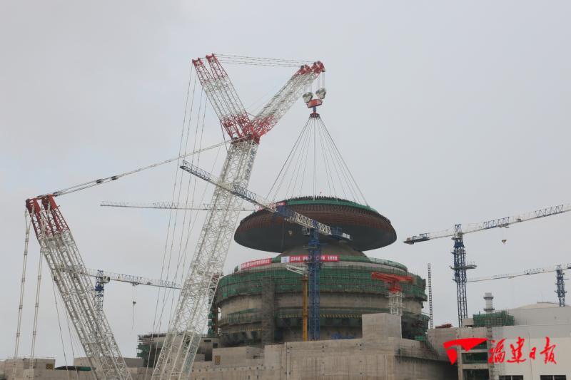 新进展!福清核电6号机组外穹顶吊装完成
